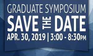 Save the Date for the Graduate Symposium on April 30, 2019