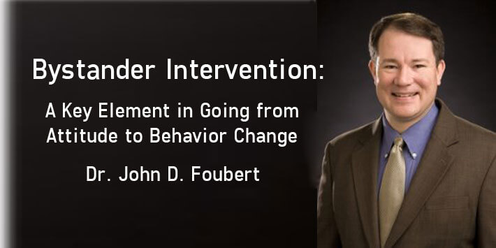 Bystander Intervention: A Key Element in Going from Attitude to Behavior Change – A Lecture by Dr. John D. Foubert