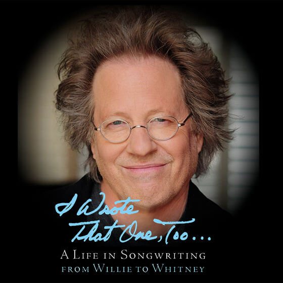 I Wrote That One Too….A Life In Songwriting: From Willie To Whitney, starring Steve Dorff