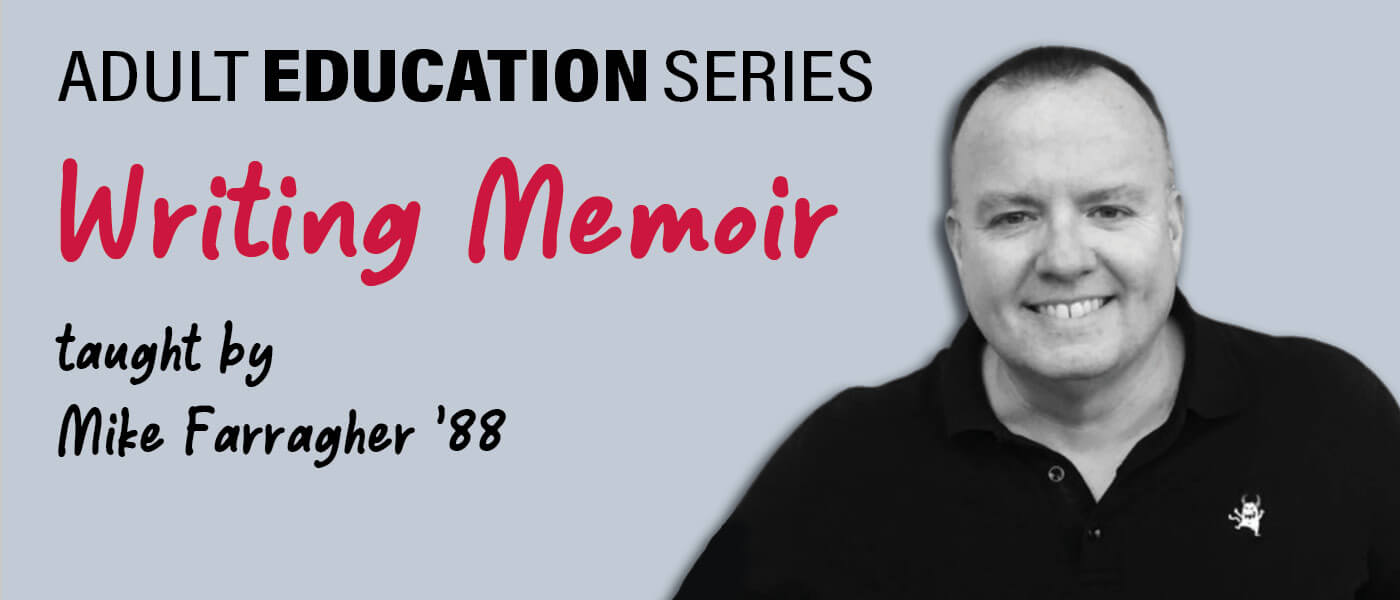 Banner Image for Adult Education Series titled Writing Memoir taught by Mike Farragher, Class of 1988 who is pictured