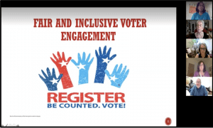 """Screen Image of Zoom meeting with four attendees on the right side. On the left and center part of the image there is a slide that reads """"Fair and Inclusive Voter Engagement Register Be Counted, Vote!"""" Within hte text is an image of multiple hands painted red, light blue, and dark blue with stars on them."""