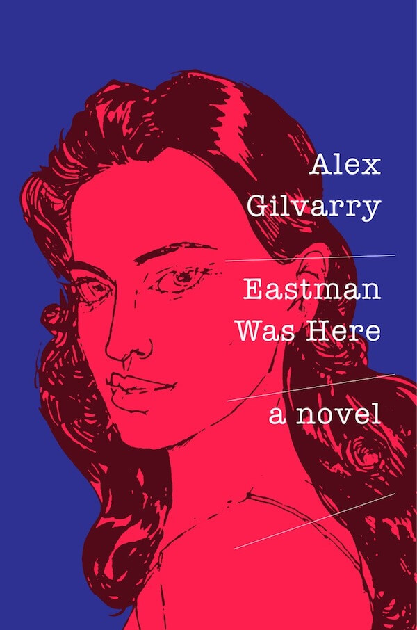 The book jacket for Alex Gilvarry's novel, Eastman Was Here
