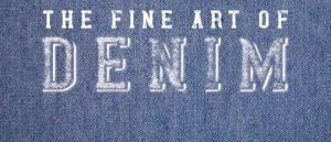 The Fine Art of Denim Exhibition Opens in the Pollak Gallery