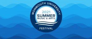 Register Now for the 2021 Monmouth University Music & Arts Festival!