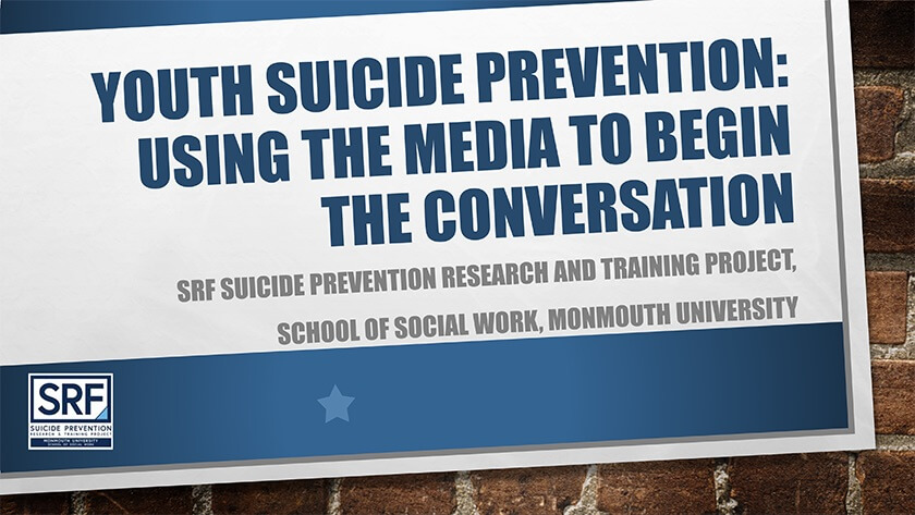 A poster that reads, Youth Suicide Prevention: Using the Media to Begin the Conversation. SRF Suicide Prevention Research And Training Project: School of Social Work, Monmouth University.