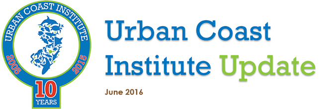 Urban Coast Institute Newsletter June 2016