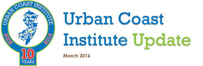 Urban Coast Institute Newsletter March 2016