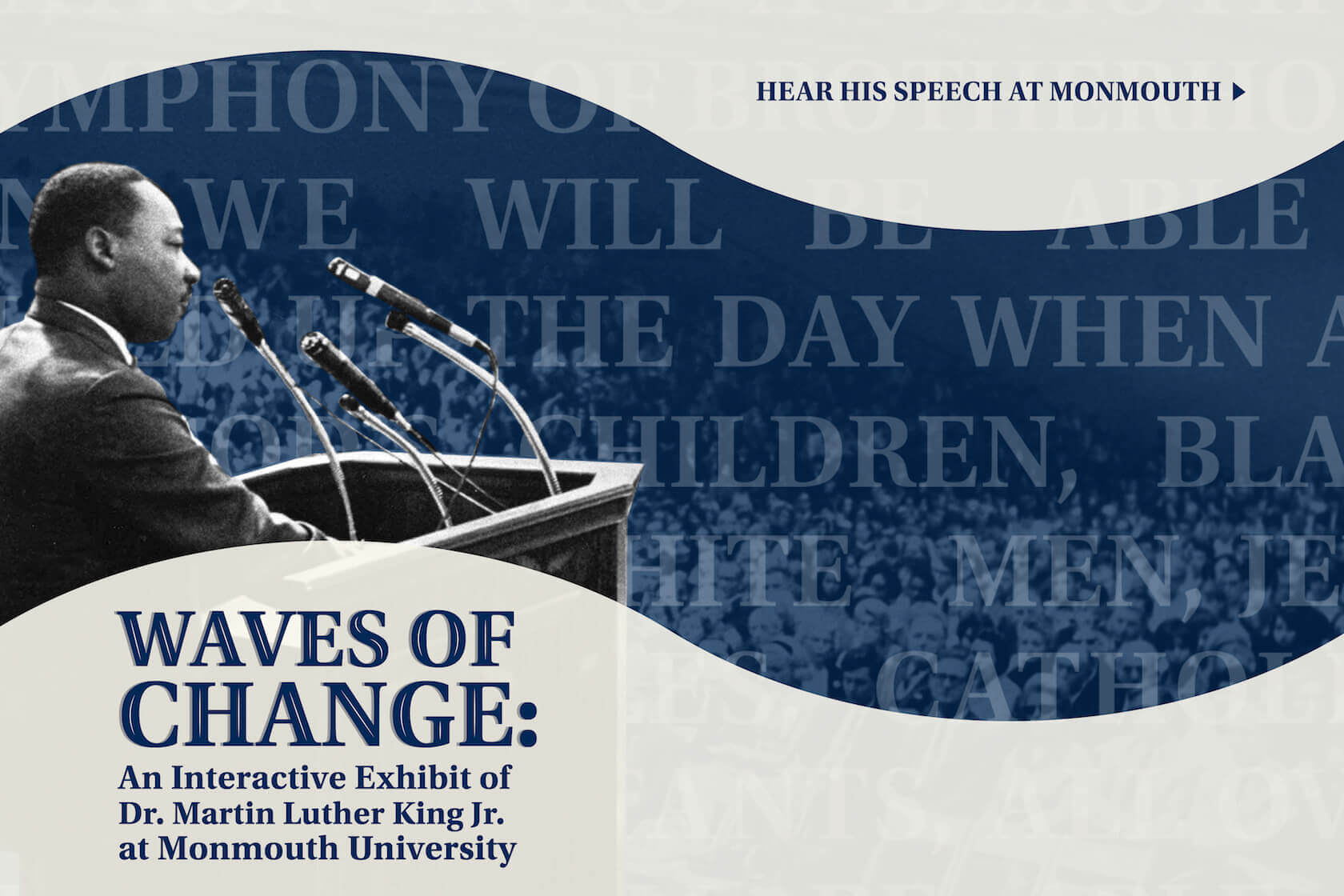 Listen to the speech Dr. Martin Luther King Jr. delivered at Monmouth University.. Waves of Change: An Interactive Exhibit.