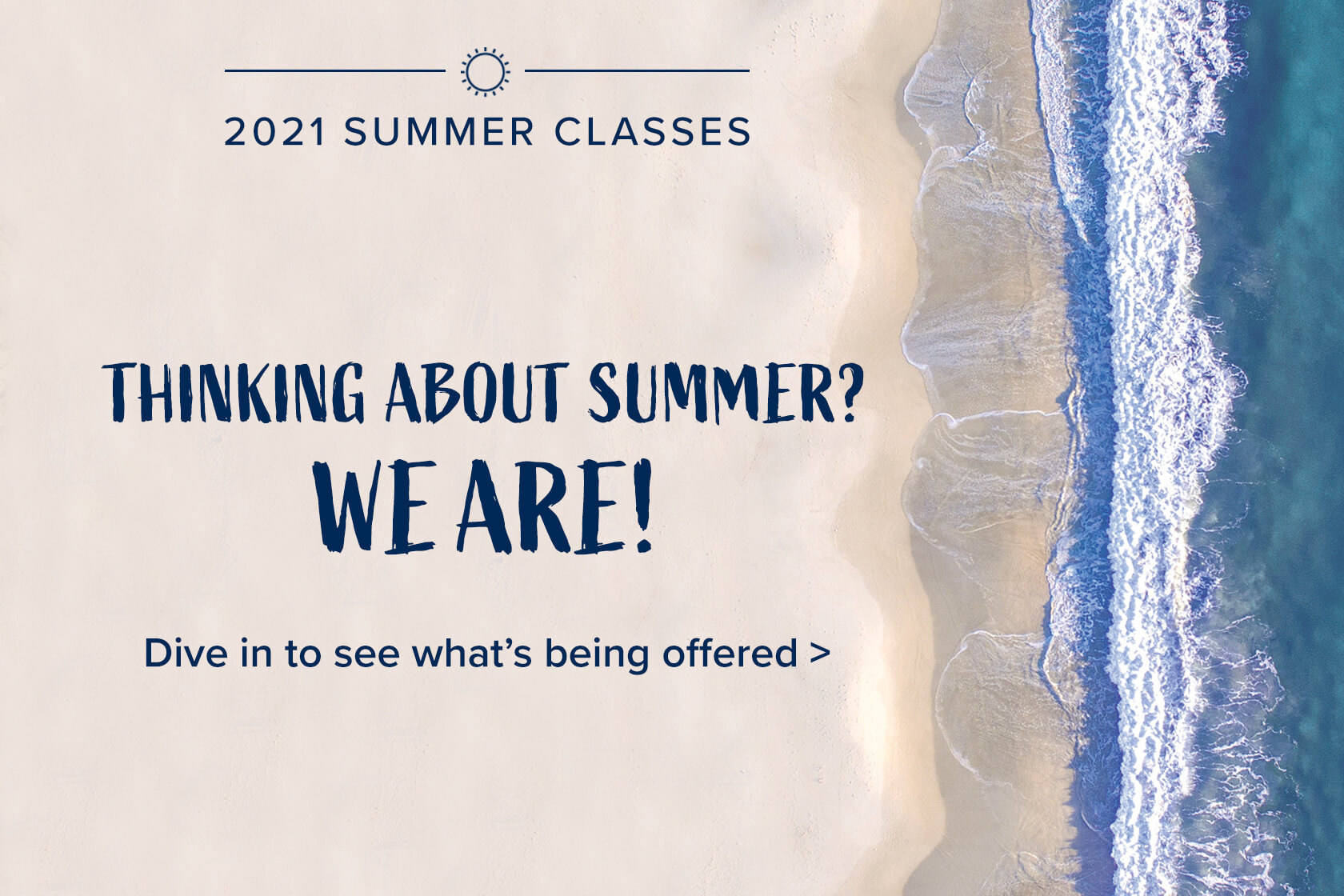 Thinking about Summer? We Are! 2021 Summer Classes: Dive in to see what's being offered.