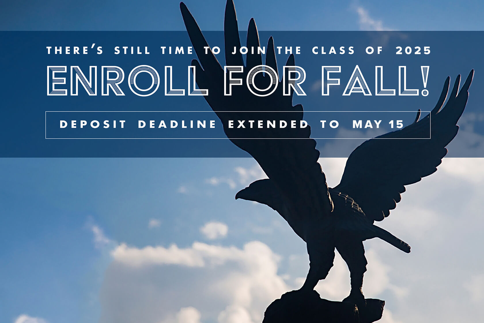 There's still time to join the class of 2025, Enroll for Fall! Deporist deadline extended to May 15